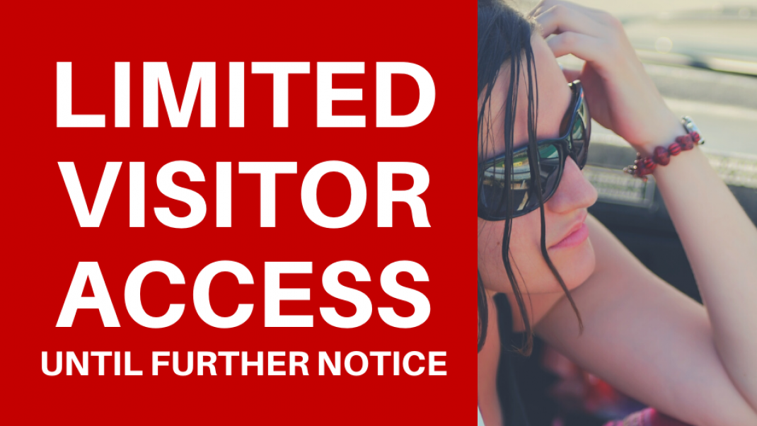 LIMITED VISITOR ACCESS (Until Further Notice)